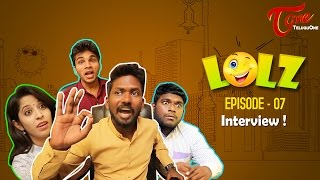 LOLZ | EPI #07 | Interview ! | By Harsha Annavarapu | #TeluguWebSeries 2016