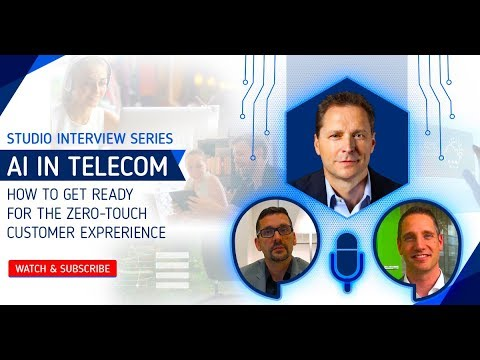 Studio Interview Series: AI in Telecom - How To Get Ready for the Zero-Touch Customer Experience