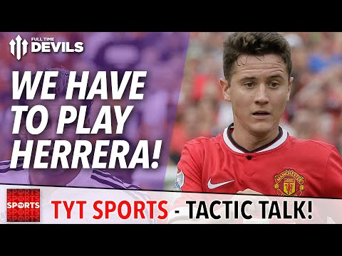 We Have To Play Herrera! | TYT Sports Tactic Talk | Manchester United