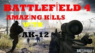 BATTLEFİELD 4 20 KİLLS WİTH AMAZİNG AK-12