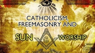 Sun God Worship: Catholic, Freemasons, Illuminati, Islam - End Times Apostasy