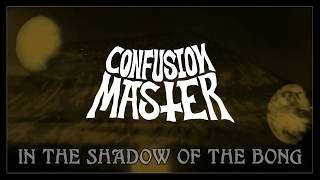 CONFUSION MASTER - In The Shadow Of The Bong