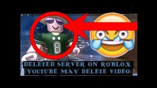 DELETED SERVER ON ROBLOX (YOUTUBE MAY DELETE VIDEO) *WARNING SCARY*