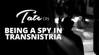 Tate on Being A Spy in Transnistria