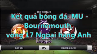 MU - Bournemouth, vòng 17 Ngoại hạng Anh