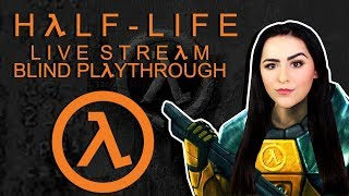 HALF LIFE BLIND PLAYTHROUGH | LIVE STREAM | FIRST TIME PLAYING HALF LIFE