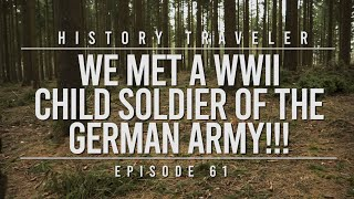 We Met a WWII Child Soldier of the German Army!!! | History Traveler Episode 61