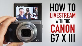 How To Livestream with the Canon PowerShot G7 X Mark III