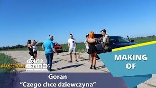 Goran - Czego chce dziewczyna - Making of
