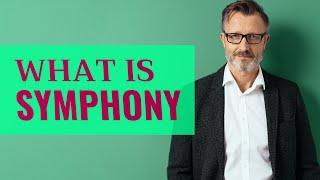 Symphony | Meaning of symphony