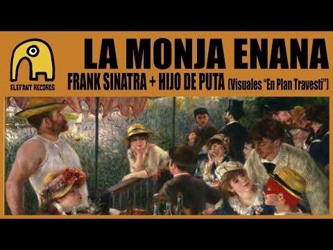 LA MONJA ENANA - Frank Sinatra + Hijo De Puta (Visuales En Plan Travesti - 30-4-2006)