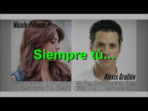 Siempre Tú - Nicole Pillman Ft Alexis Grullón