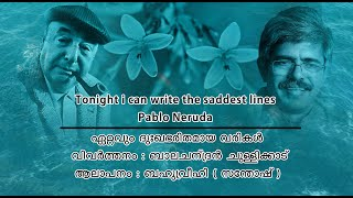 Tonight I can write the saddest Lines- Pablo Neruda