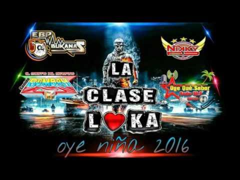 OYE NIÑA 2016 GRP. LA CLASE LOKA CON RAUL SIERRA SONIDO BOMBAY