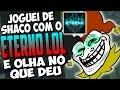 JOGUEI DE SHACO COM O ETerNo LoL E OLHA NO QUE DEU