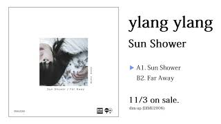 ylang ylang - 1stアルバム「MUSIC MAKES MY…」からのシングルカット新譜「Sun Shower」7inchアナログ盤 2018年11月3日発売予定 試聴Trailerを公開 thmMusic info Clip
