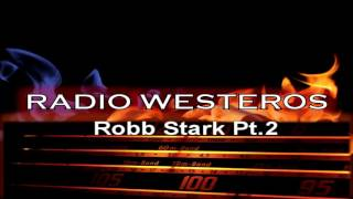 Radio Westeros E30 Robb Pt2 - King in the North