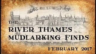The River Thames Mudlarking Finds from February 2017