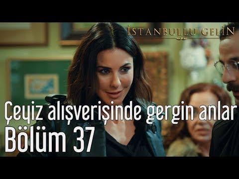İstanbullu Gelin 37. Bölüm - Çeyiz Alışverişinde Gergin Anlar