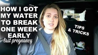 HOW I GOT MYSELF TO GO INTO LABOR AT 39 WEEKS || WATER BROKE