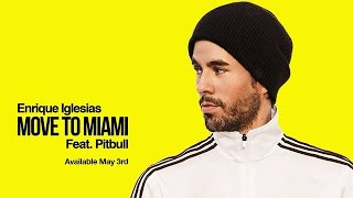 Official Audio Preview Move To Miami Enrique Iglesias Ft Pitbull Releasing On May 3