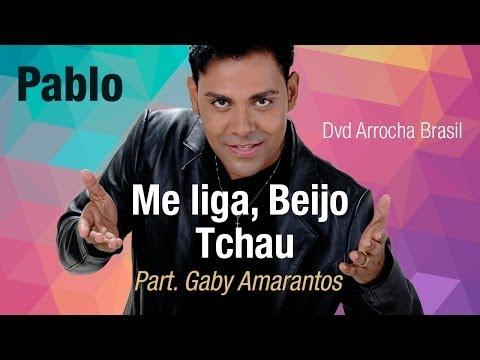Pablo -- Me Liga, Beijo Tchau - Part. Gaby Amarantos (Dvd - Arrocha Brasil) Vídeo Oficial