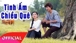 Tình Ấm Chiều Quê - Ngọc Kiều Oanh ft Huỳnh Thanh Hiền | Nhạc Trữ Tình 2017 | MV FULL HD