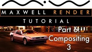Maxwell Render DeLorean DMC-12 Tutorial Part 6 of 6: Compositing 3
