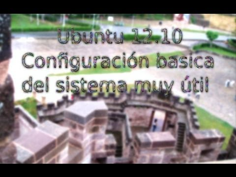 Ubuntu 12.10. configuración basica del sistema muy útil (2-3)