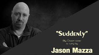 """SUDDENLY"" - Billy Ocean cover by Jason Mazza"