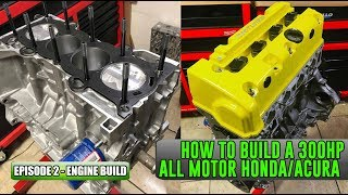 Episode 2 - Engine Build | How to build a 300HP All Motor Honda/Acura