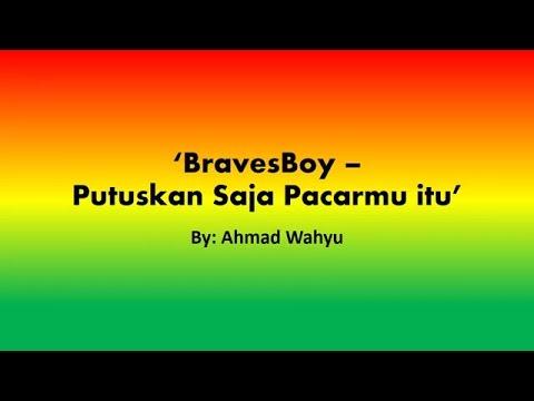BravesBoy – Putuskan Saja Pacarmu itu Full Lyric