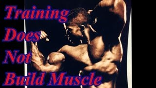 Training DOES NOT Build Muscle - Leroy Colbert