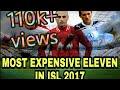 MOST EXPENSIVE ELEVEN IN ISL 2017||SEASON 4