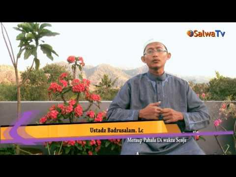 Meraup Pahala Di Waktu Senja Oleh:Ustadz Badrusalam,Lc