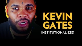 Kevin Gates: Institutionalized