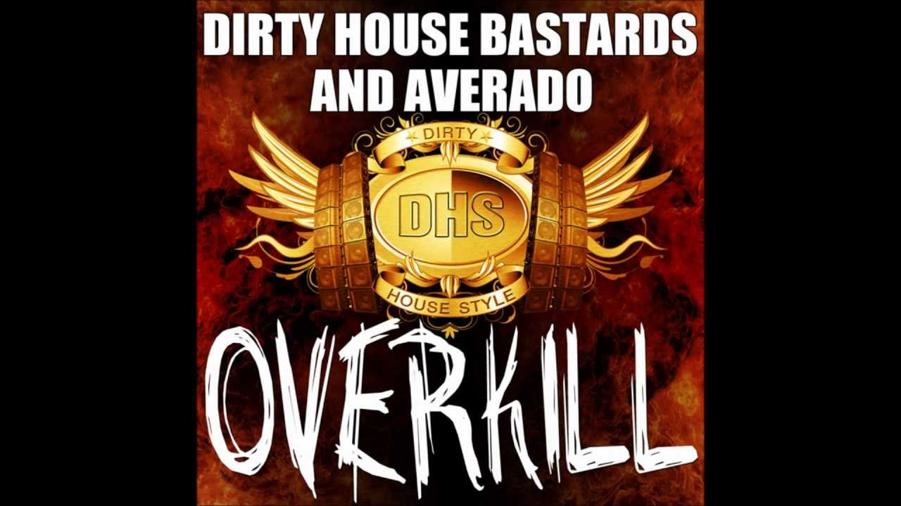 Dirty house bastards and averado overkill youtube for Dirty dutch house music
