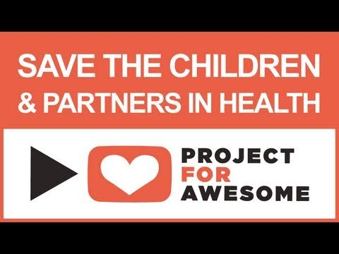 PROJECT FOR AWESOME 2010: Save the Children and Partners in Health