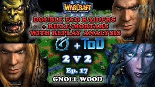 Grubby   Warcraft 3 The Frozen Throne   2v2 with ToD - Dbl Eco Raiders - Gnoll Wood - Ep 17