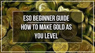 ESO Beginner Guide - How to Make Gold As You Level