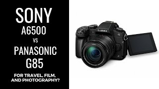 Sony a6500 vs Panasonic G85 for Travel, Film & Photography (OVER Canon M50 & Fuji X-T20)