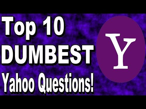 Top 10 DUMBEST Yahoo Questions and Answers EVER!