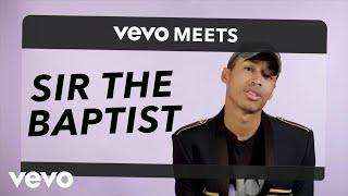 Sir the Baptist - Vevo Meets: Sir the Baptist
