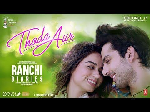 Ranchi Diaries: Thoda Aur   Arijit Singh Palak M Jeet G Manoj M  Soundarya SHimansh