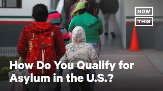 How Do You Qualify for Asylum in the United States? | NowThis