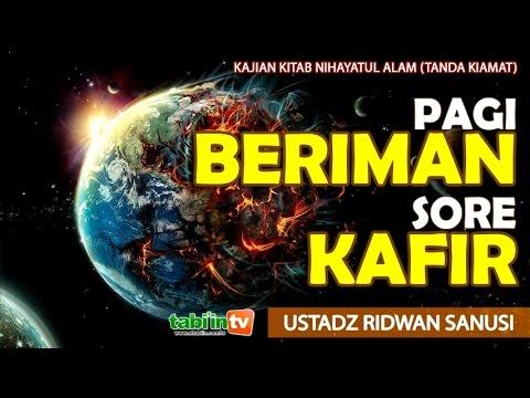 Pagi Beriman Sore Kafir - Ustadz Ridwan Sanusi