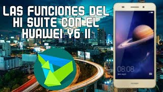 LAS FUNCIONES DEL HI SUITE CON EL HUAWEI Y6 II