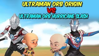 Upin Ultraman Orb Origin vs ipin Ultraman Orb hurricane slash