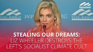 STEALING OUR DREAMS: Liz Wheeler DESTROYS the Left's socialist climate cult