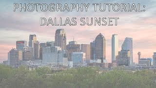 Photography Tutorial: Dallas Sunset with my Sony a7rIII